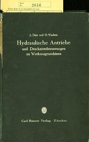 HYDRAULISCHE ANTRIEBE UND DRUCKMITTELSTEUERUNG AN WERKZEUGMASCHINEN.: DUERR, A. und O. WACHTER: