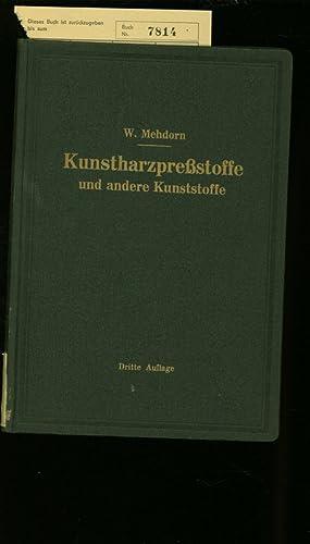 KUNSTHARZPRESS-STOFFE UND ANDERE KUNSTSTOFFE. EIGENSCHAFTEN, VERARBEITUNG UND ANWENDUNG.: MEHDORN, ...