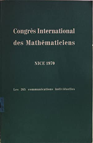 Congres International des Mathematiciens: Nice 1970. Les 265 communications individuelles.