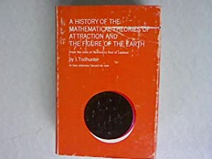 A History of the Mathematical Theories of Attraction and the Figure of the Earth Volume 1.: ...
