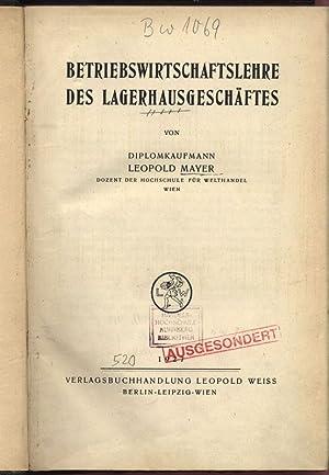 BETRIEBSWIRTSCHAFTSLEHRE DES LAGERHAUSGESCHÄFTES.: MAYER, LEOPOLD: