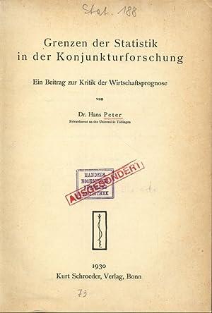 Grenzen der Statistik der Konjunkturforschung. Ein Beitrag zur Kritik der Wirtschaftsprognose.: ...