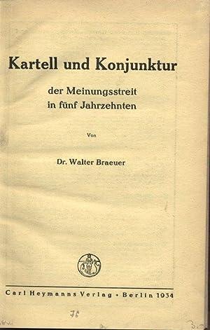 Kartell und Konjunktur der Meinungsstreit in fünf Jahrzehnten.: Braeuer, Walter: