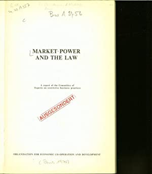 MARKET POWER AND THE LAW. A report of the Committee of Experts on restrictive business practices. ...