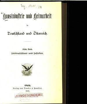 Hausindustrie und Heimarbeit in Deutschland und Österreich. Erster Band: Süddeutschland ...