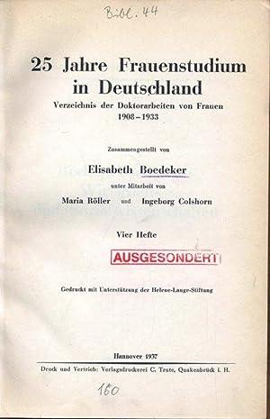 25 Jahre Frauenstudium in Deutschland. Verzeichnis der Doktorarbeiten von Frauen 1908 -1933. Vier ...