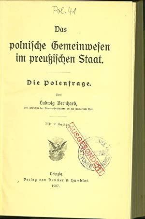 Das polnische Gemeinwesen im preußischen Staat. Die Polenfrage.: Bernhard, Ludwig: