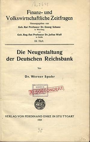 Die Neugestaltung der Deutschen Reichsbank. Finanz- und Volkswirtschaftliche Zeitfragen, 84. Heft.:...