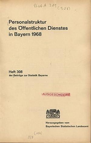 Personalstruktur des Öffentlichen Dienstes in Bayern 1968, Heft 308 der Beiträge zur ...