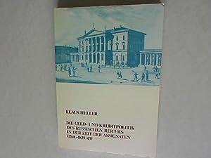 Die Geld- und Kreditpolitik des Russischen Reiches in der Zeit der Assignaten: (1768 - 1839/43...