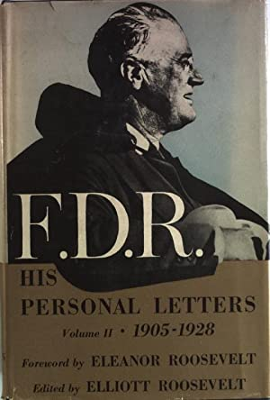 F. D. R. His Personal Letters: 1950-1928.: Roosevelt, Eleanor and