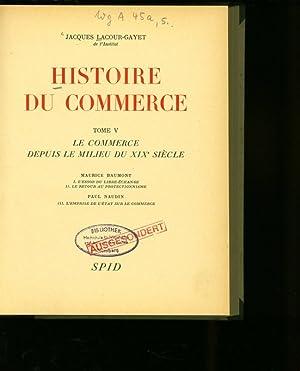 HISTOIRE DU COMMERCE. TOME V: LE COMMERCE DEPUIS LE MILIEU DU XIXe SIECLE. Maurice Baumont. 1. L&#...