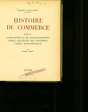 HISTOIRE DU COMMERCE. TOME VI: COMPLEMENTS DE BIBLIOGRAPHIES, TABLE GENERALE DES MATIERES, INDEX ...
