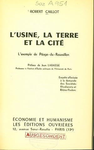L'USINE, LA TERRE ET LA CITE. L'exemple de Péage-du-Roussillon.: CAILLOT, ROBERT:
