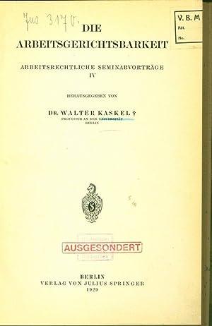 DIE ARBEITSGERICHTSBARKEIT. ARBEITSRECHTLICHE SEMINARVORTRÄGE IV.: KASKEL, WALTER [Hrsg.]: