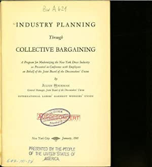 INDUSTRY PLANNING THROUGH COLLECTIVE BARGAINING. A Program for Modernising the New York Dress ...