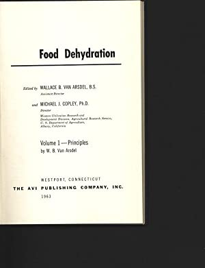 Food Dehydration. Volume 1 - Principles.: Arsdel, Wallace B. Van and Michael J. Copley: