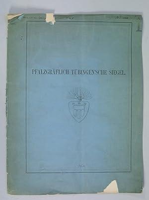 Über die Siegel der Pfalzgrafen von Tübingen. Den Freunden mittelalterlicher Sphragistik ...