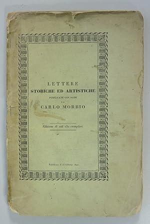 Lettere storiche ed artistiche. Publicate con note da Carlo Morbio. Edizione di soli 250 esemplari....