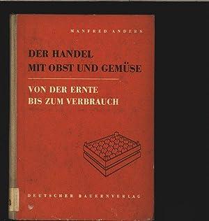 Der Handel mit Obst und Gemüse von der Ernte bis zum Verbrauch.: Anders, Manfred: