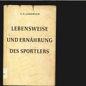 Lebensweise und Ernährung des Sportlers.: Jakowlew, N. N.: