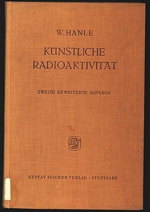 Künstliche Radioaktivität. Kernphysikalische Grundlagen und Anwendungen.: Hanle, Wilhelm: