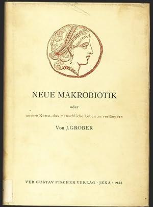 Neue Makrobiotik oder unsere Kunst, das menschliche Leben zu verlängern.: Grober, J.: