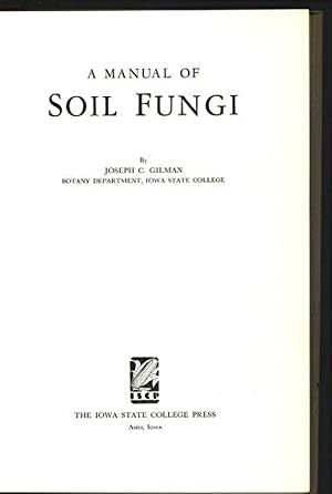 A Manual of Soil Fungi.: Gilman, Joseph C.: