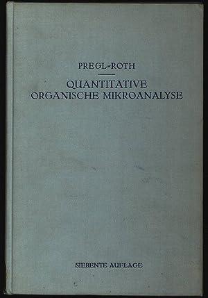 Quantitative organische Mikroanalyse.: Pregl, Fritz und Hubert Roth:
