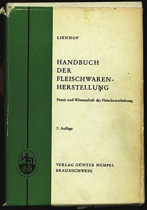 Handbuch der Fleischwarenherstellung. Praxis und Wissenschaft der Fleischverarbeitung.: Lienhop, ...