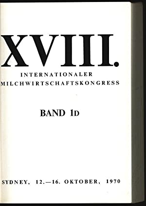 18. Internationaler Milchwirtschaftskongress. Sydney,12.-16. Oktober, 1970. Bd. 1D. Kurze ...