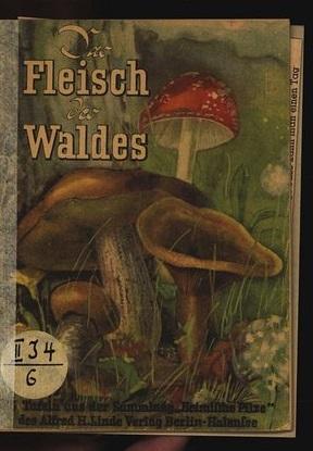 Das Fleisch des Waldes. 23 Taf. a. d. Sammlung »Heimische Pilze».