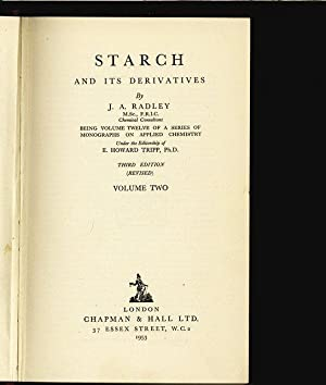Starch and its derivatives. Vol. 2. Series of monographs on applied chemistry, 12.: Radley, Jack ...