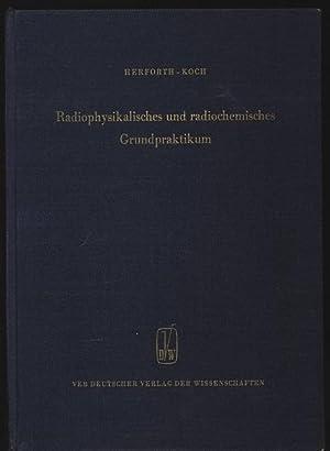Radiophysikalisches und radiochemisches Grundpraktikum.: Herforth, Lieselott und Hartwig Koch: