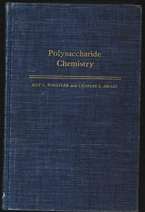 Polysaccharide Chemistry.: Whistler, Roy L. and Charles Louis Smart:
