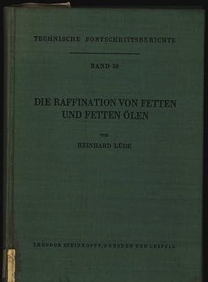 Die Raffination von Fetten und fetten Ölen. Technische Fortschrittsberichte. 58.: Lüde, ...