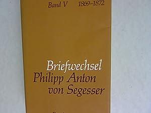 Briefwechsel. Band, 5. 1869 - 1872.: Anton Philipp von, Segesser: