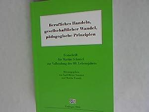 Berufliches Handeln, gesellschaftlicher Wandel, pädagogische Prinzipien. Festschrift für ...