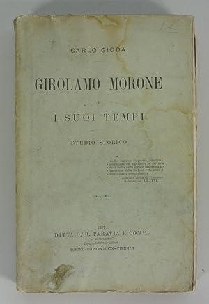 Girolamo Morone e i suoi tempi. Studio storico.: Gioda, Carlo: