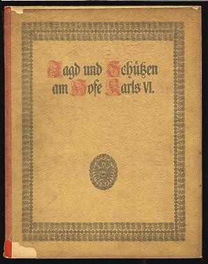 Jagd und Schützen am Hofe Karls VI. Mit einer Vorrede von Maximilian Graf Thun von Hohenstein....