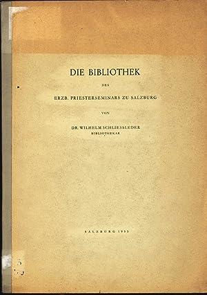 Die Bibliothek des Erzb. Priesterseminars zu Salzburg.: Schliessleder, Wilhelm: