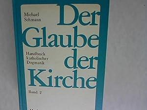 Der Glaube der Kirche: Handbuch katholischer Dogmatik, Band 2.: Schmaus, Michael: