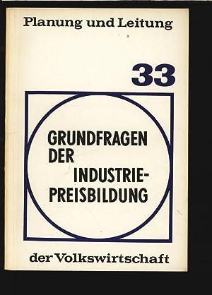 Grundfragen der Industriepreisbildung, Lehrmaterial. Planung und Leitung Volkswirtschaft, Heft 33.:...