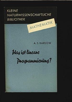 Was ist Lineare Programmierung? Kleine Naturwissenschaftliche Bibliothek: Reihe Mathematik, Band 2:...