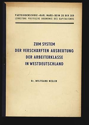 Zum System der Verschärften Ausbeutung der Arbeiterklasse in Westdeutschland. Parteihochschule...