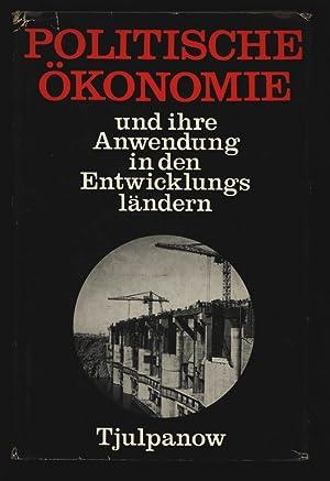 Politische Ökonomie und ihre Anwendung in den Entwicklungsländern.: Tjulpanow, S. I.: