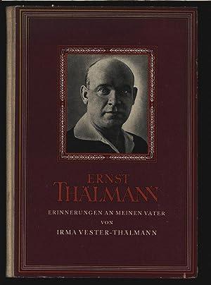 Ernst Thälmann Erimmerungen an meinen Walter von Irma Vester-Thälmann.: Pieck, Wilhelm: