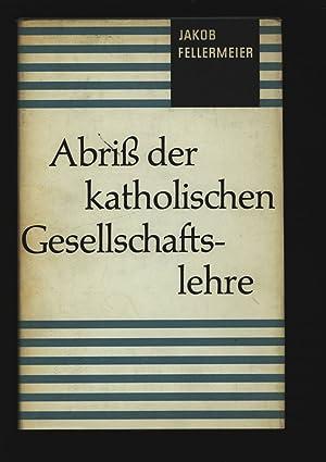 Abriss der Katholischen Gesellschafts lehre.: Fellermeier, Jakob: