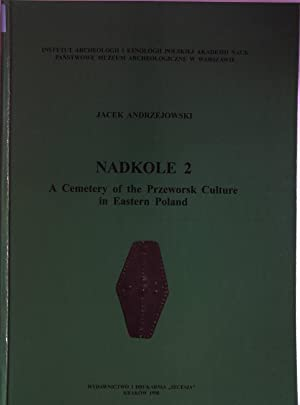 Nadkole 2. A Cemetery of the Przeworsk Culture in Eastern Poland. Volume 5 of Monumenta ...