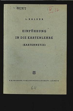 EINFÜHRUNG IN DIE KARTENLEHRE (KARTEN NETZE).: Balser, L.:
